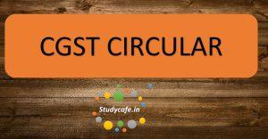 CGST Circular no. 06/06/2017 dated 27.08.17