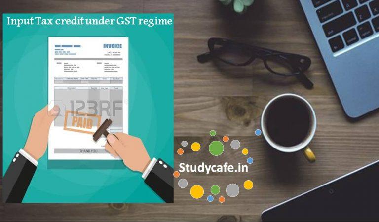 Input Tax credit under GST regime