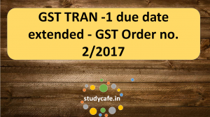 GST TRAN -1 due date extended - GST Order no. 2/2017