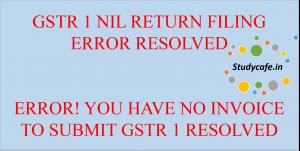 How to Resolve NIL GSTR 1 Error : NIL GSTR 1 Error Resolved