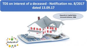 TDS on interest of a deceased - Notification no. 8/2017 dated 13.09.17