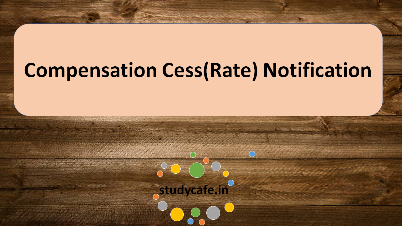 GST Notification no. 4/2017 - Compensation Cess (Rate) dated 20.07.2017