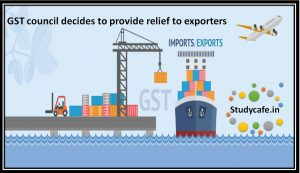 GST council decides to provide relief to exporters
