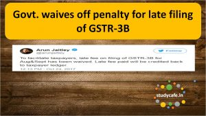 Govt. waives off penalty for late filing of GSTR-3B - Notification 50/2017