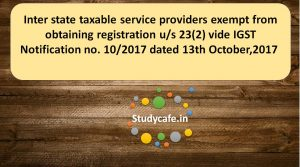 Inter state taxable service providers exempt from obtaining registration u/s 23(2)