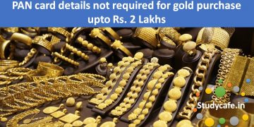 PAN card details not required for gold purchase upto Rs. 2 Lakhs