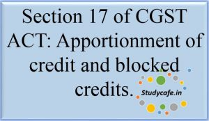 Section 17 of CGST ACT,Apportionment of credit and blocked credits