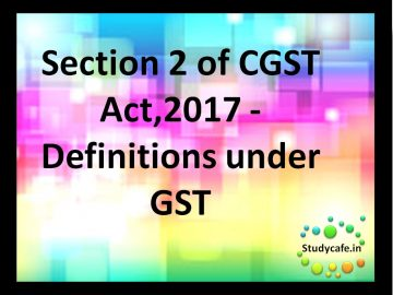 Section 2 of CGST Act,2017 - Definitions under GST?