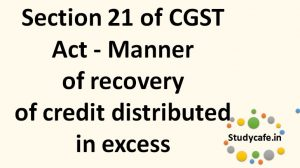 Section 21 of CGST Act- Manner ofrecovery ofcreditdistributed inexcess