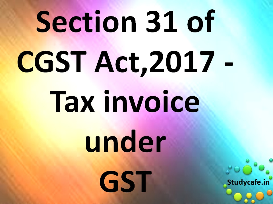 Section 31 of CGST Act,2017 – Tax invoice under GST