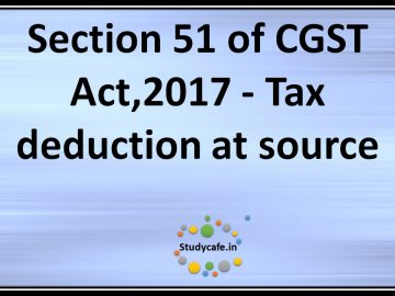 Section 51 of CGST Act,2017 -?Tax deduction?at source