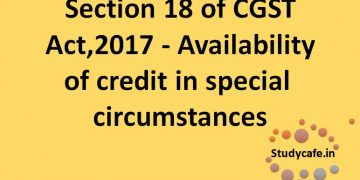 Section 18 of CGST Act : Availability of?credit in?special?circumstances