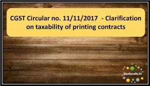 CGST Circular no. 11/11/2017 - Clarification on taxability of printing contracts
