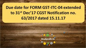 Due date for FORM GST-ITC-04 extended CGST Notification no. 63/2017
