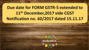 Due date for FORM GSTR-5 extended vide CGST Notification no. 60/2017