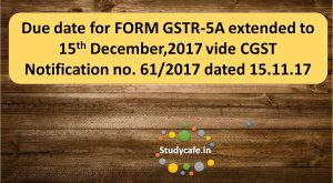 Due date for FORM GSTR-5A extended vide CGST Notification no. 61/2017