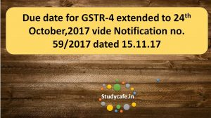 Due date for GSTR-4 extended vide Notification no. 59/2017