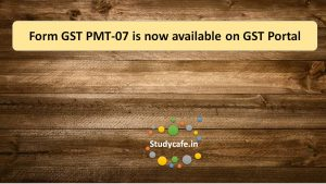 Form GST PMT-07 is now available on GST Portal