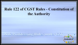 Rule 122 of CGST Rules - Constitution of the Authority