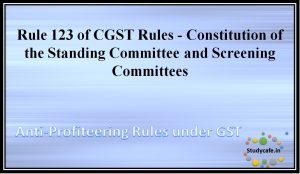 Rule 123 of CGST Rules - Constitution of the Standing Committee and Screening Committees