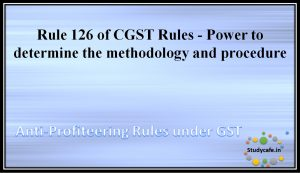 Rule 126 of CGST Rules - Power to determine the methodology and procedure