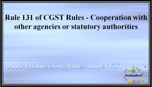 Rule 131 of CGST Rules - Cooperation with other agencies or statutory authorities