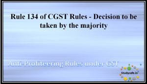Rule 134 of CGST Rules - Decision to be taken by the majority