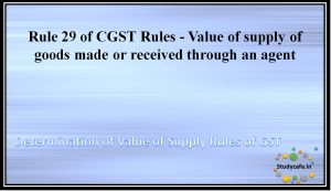 Rule 29 of CGST Rules - Value of supply of goods made or received through an agent