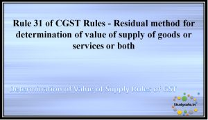 Rule 31 of CGST Rules -Residual method for determination of value of supply of goods or services or both