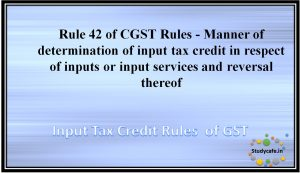 Rule 42 of CGST Rules - Manner of determination of input tax credit in respect of inputs or input services and reversal thereof