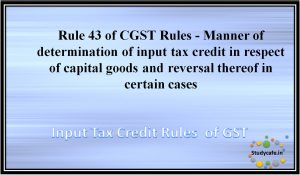Rule 43 of CGST Rules -Manner of determination of input tax credit in respect of capital goods and reversal thereof in certain cases