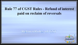 Rule 77 of CGST Rules - Refund of interest paid on reclaim of reversals