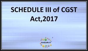 Schedule III of CGST Act,2017