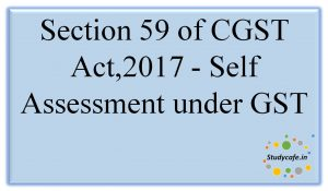 Section 59 of CGST Act,2017 - Self Assessment