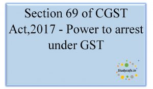 Section 69 of CGST Act,2017 -Power to arrest