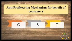 Anti Profiteering Mechanism for benefit of consumers
