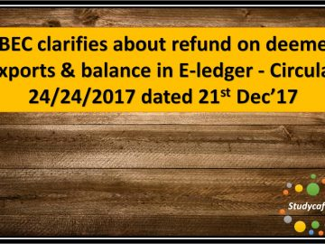CBEC clarifies about refund on deemed exports & balance in E-ledger - Circular 24/24/2017
