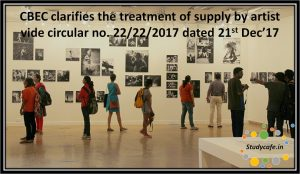 CBEC clarifies the treatment of supply by artist vide circular no. 22/22/2017