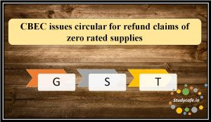 CBEC issues circular for refund claims of zero rated supplies