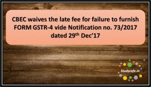 CBEC waives the late fee for failure to furnish FORM GSTR-4