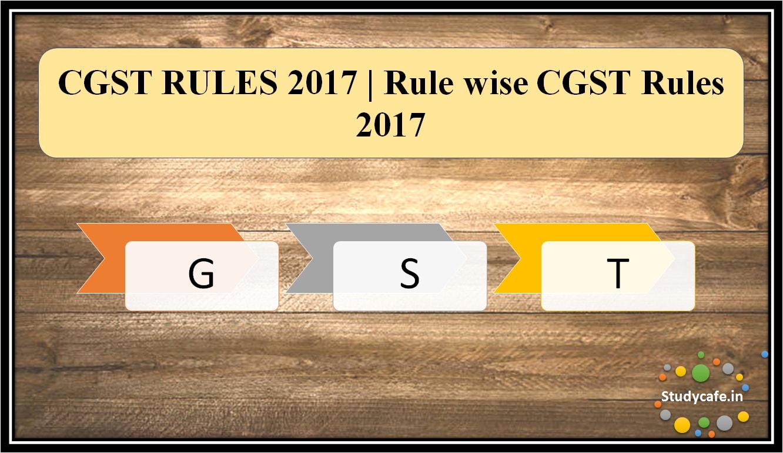 CGST RULES 2017 | Rule wiseCGST Rules 2017
