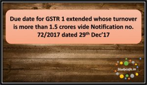 Due date for GSTR 1 extended whose turnover is more than 1.5 crores