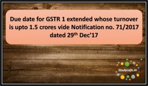 Due date for GSTR 1 extended whose turnover is upto 1.5 crores