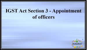 IGST Act Section 3 - Appointment ofofficers