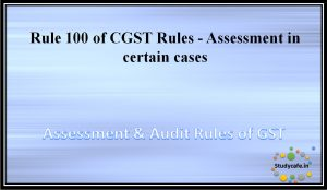 Rule 100 of CGST Rules - Assessment in certain cases