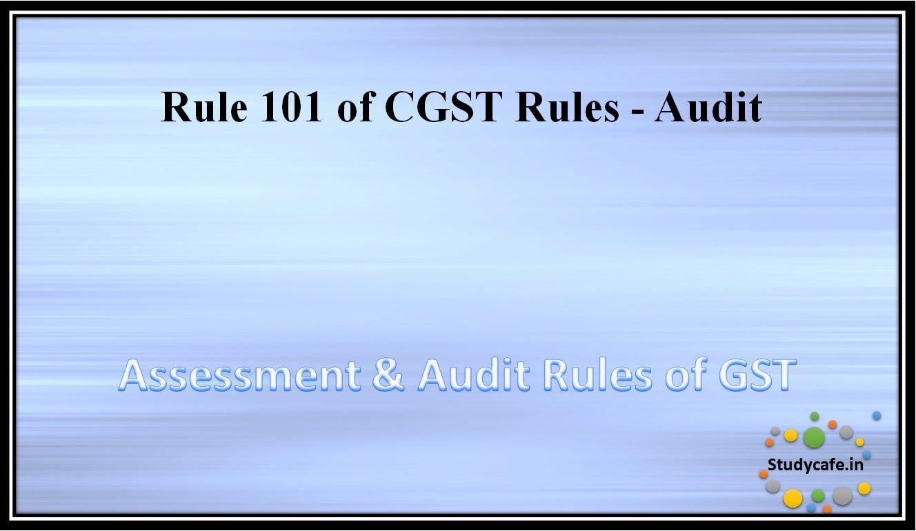 Rule 101 of CGST Rules – Audit