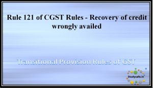 Rule 121 of CGST Rules - Recovery of credit wrongly availed
