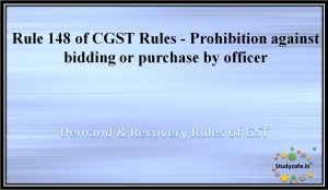 Rule 148 of CGST Rules -Prohibition against bidding or purchase by officer