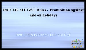 Rule 149 of CGST Rules -Prohibition against sale on holidays