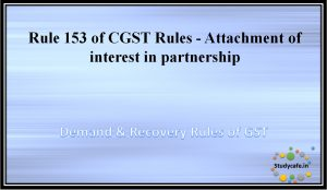 Rule 153 of CGST Rules -Attachment of interest in partnership